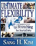 Ultimate Flexibility A Complete Guide to Stretching for Martial Arts