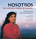 Nosotros :the Hispanic people of Oregon : essays and recollections