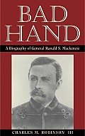 Bad Hand A Biography of General Ranald S MacKenzie