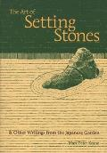 Art of Setting Stones & Other Writings from the Japanese Garden