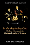 In the Beginning God: Modern Science and the Christian Doctrine of Creation