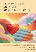 The Woman's Book of Money and Spiritual Vision: Putting Your Financial Values Into Spiritual Practice