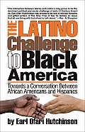 Latino Challenge to Black America Towards a Conversation Between African Americans & Hispanics