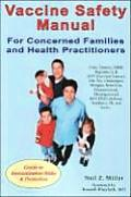 Vaccine Safety Manual for Concerned Families & Health Practitioners