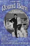 The Round Barn, Volume Three: A Biography of an American Farm