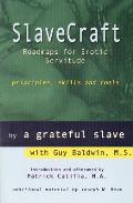 Slavecraft Roadmaps for Erotic Servitude Principles Skills & Tools
