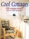 Cool Cottages: 245 Delightful Retreats, 825 to 3,500 Square Feet