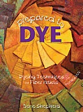 Prepared to Dye Dyeing Techniques for Fiber Artists