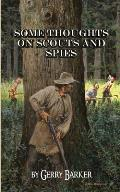 Some Thoughts on Scouts and Spies: Based Upon the Experiences of the Author and Historical Observation
