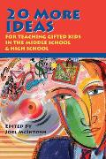 20 More Ideas: For Teaching Gifted Kids in the Middle School & High School