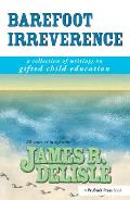 Barefoot Irreverence: A Collection of Writings on Gifted Child Education