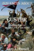 1876 Facts about Custer & the Battle of the Little Big Horn