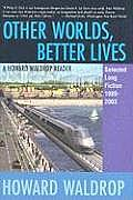 Other Worlds, Better Lives: Selectected Long Fiction, 1989 - 2003 Cover