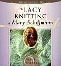 Lacy Knitting Of Mary Schiffman Interwea