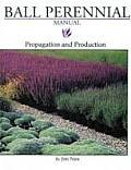 Ball Perennial Manual: Propagation & Production