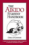 Aikido Student Handbook A Guide to the Philosophy Spirit Etiquette & Training Methods of Aikido