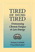 Tired of Being Tired: Overcoming Chronic Fatigue and Low Energy