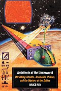 Architects of the Underworld Unriddling Atlantis Anomalies of Mars & the Mystery of the Sphinx