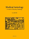 Medical Astrology A Guide to Planetary Pathology