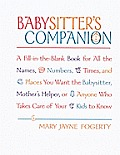 My Babysitters Companion All the Names Numbers Times & Places My Folks Think You