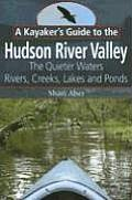A Kayaker's Guide to the Hudson River Valley: The Quieter Waters: Rivers, Creeks, Lakes and Ponds