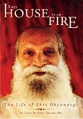 This House Is on Fire: The Life of Shri Dhyanyogi