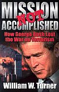 Mission Not Accomplished: How George Bush Lost the War on Terrorism