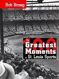 One Hundred Greatest Moments in St Louis Sports