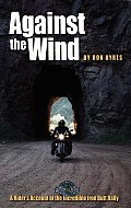 Against the Wind: A Rider's Account of the Incredible Iron Butt Rally