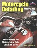 Motorcycle Detailing Made Easy The Secrets for Making Any Bike Look Its Best