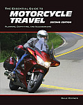 The Essential Guide to Motorcycle Travel, 2nd Edition: Tips, Technology, Advanced Techniques (Essential Guide)
