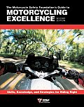 Motorcycle Safety Foundations Guide to Motorcycling Excellence Skills Knowledge & Strategies for Riding Right 2nd Edition