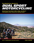 Essential Guide to Dual Sport Motorcycling Everything You Need to Buy Ride & Enjoy the Worlds Most Versatile Motorcycles