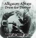Alligators Always Dress For Dinner