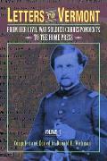 Letters to Vermont: From Her Civil War Soldier Correspondents to the Home Press Volume 1