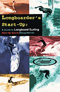 Start-Up Sports #6: Longboarder's Start-Up: A Guide to Longboard Surfing