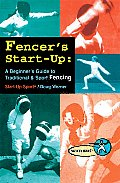 Start-Up Sports #8: Fencer's Start-Up: A Beginner's Guide to Fencing