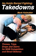 No Holds Barred Fighting: Takedowns: Throws, Trips, Drops and Slams for NHB Competition and Street Defense Cover
