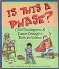 Is This a Phase?: Child Development & Parent Strategies, Birth to 6 Years