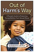 Out of Harm's Way: A Parent's Guide to Protecting Young Children from Sexual Abuse