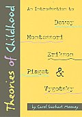 Theories of Childhood An Introduction to Dewey Montessori Erikson Piaget & Vygotsky