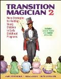 Transition Magician 2 More Strategies for Guiding Young Children in Early Childhood Programs