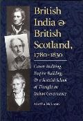 British India and British Scotland, 1780-1830: Career Building, Empire-Building, and a Scottish School of Thought on Indian Governance