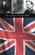 The Ireland That We Made: Arthur and Gerald Balfour's Contributions to the Origins of Modern Ireland (Series on International, Political, and Economic History)
