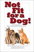 Not Fit for a Dog The Truth about Manufactured Dog & Cat Food