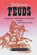 California Feuds Vengence Vendettas & Violence on the Old West Coast