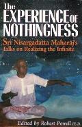 Experience of Nothingness Sri Nisargadatta Maharajs Talks on Realizing the Infinite