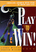 Play to Win Choosing Growth Over Fear in Work & Life