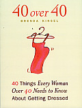 40 Over 40 40 Things Every Women Over 40 Needs to Know About Getting Dressed