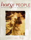 Horse People: Writers and Artists on Their Love of Horses